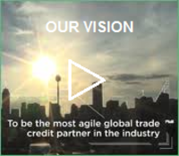 Our Vision - To be the most agile global trade credit insurance partner in the industry